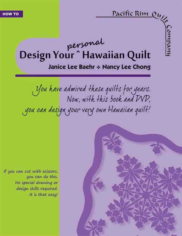 Design Your Personal Hawaiian Quilt - by Janice Lee Baehr, with Nancy Lee Chong